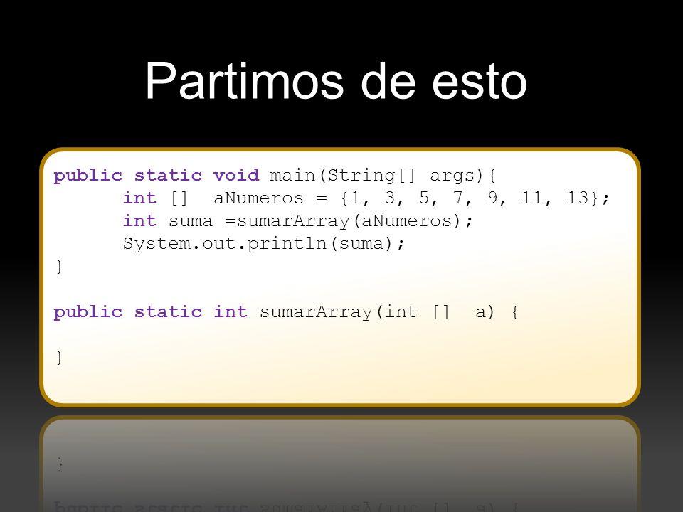 Partimos de esto public static void main(String[] args){